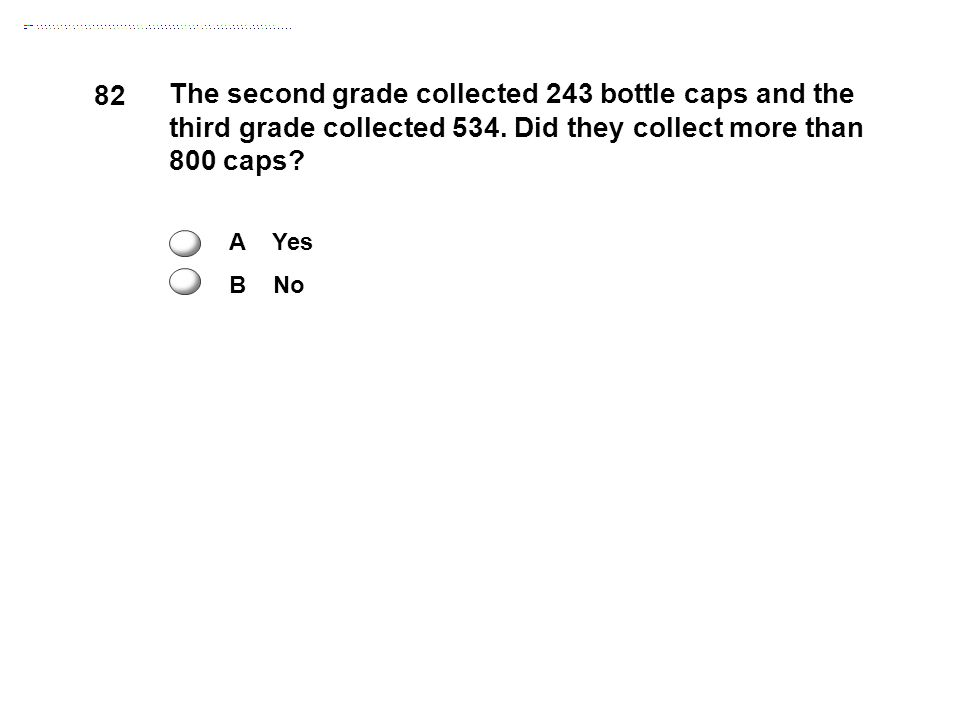82 The second grade collected 243 bottle caps and the third grade collected 534.