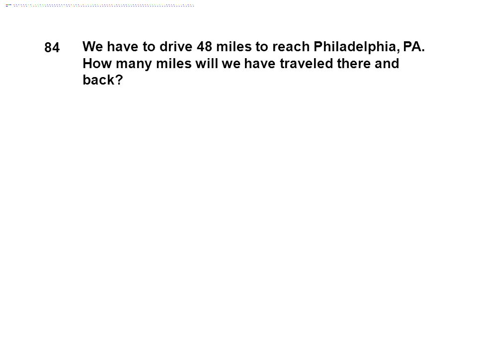 84 We have to drive 48 miles to reach Philadelphia, PA.