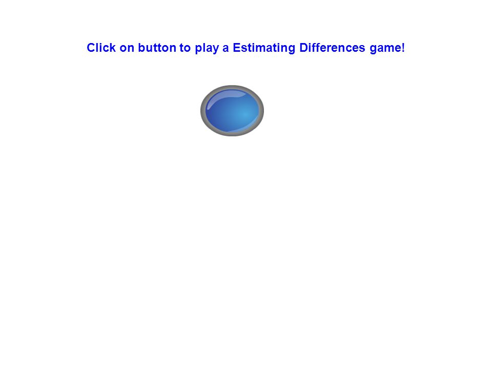 Click on button to play a Estimating Differences game!