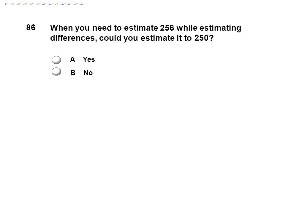86 When you need to estimate 256 while estimating differences, could you estimate it to 250.