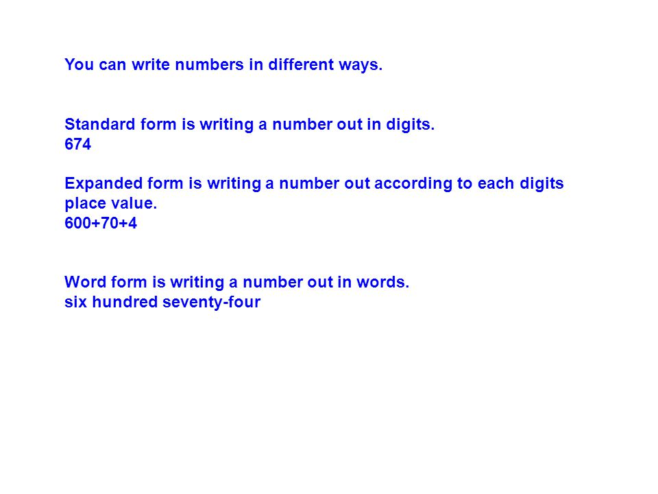 You can write numbers in different ways. Standard form is writing a number out in digits.
