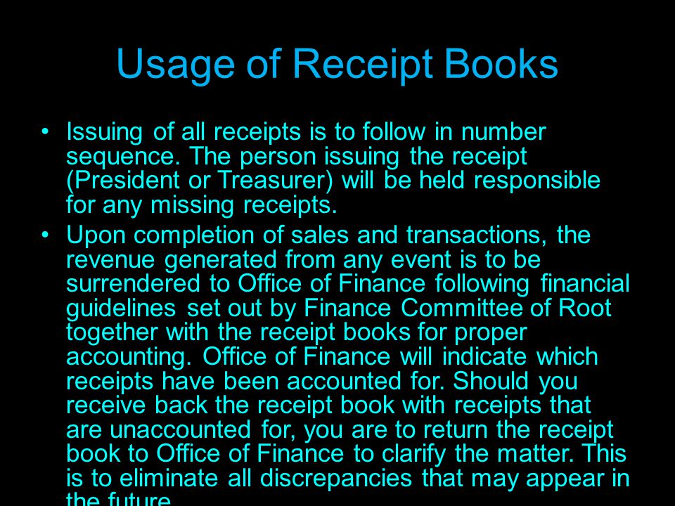 Usage of Receipt Books Issuing of all receipts is to follow in number sequence.