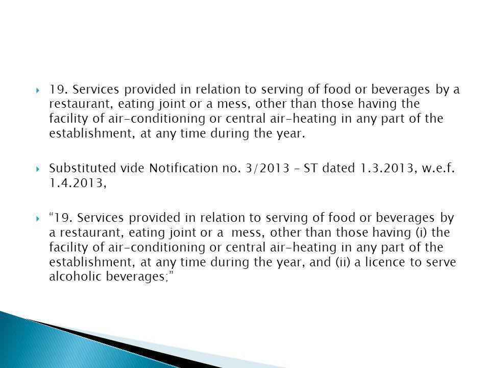 19. Services provided in relation to serving of food or beverages by a restaurant, eating joint or a mess, other than those having the facility of air