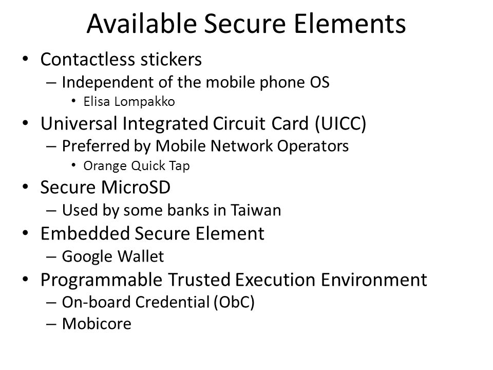 Available Secure Elements Contactless stickers – Independent of the mobile phone OS Elisa Lompakko Universal Integrated Circuit Card (UICC) – Preferre
