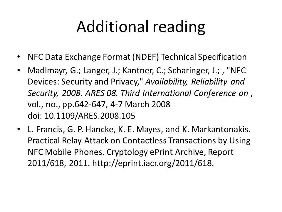 Additional reading NFC Data Exchange Format (NDEF) Technical Specification Madlmayr, G.; Langer, J.; Kantner, C.; Scharinger, J.;,