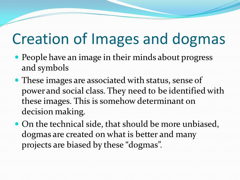 Creation of Images and dogmas People have an image in their minds about progress and symbols These images are associated with status, sense of power and social class.