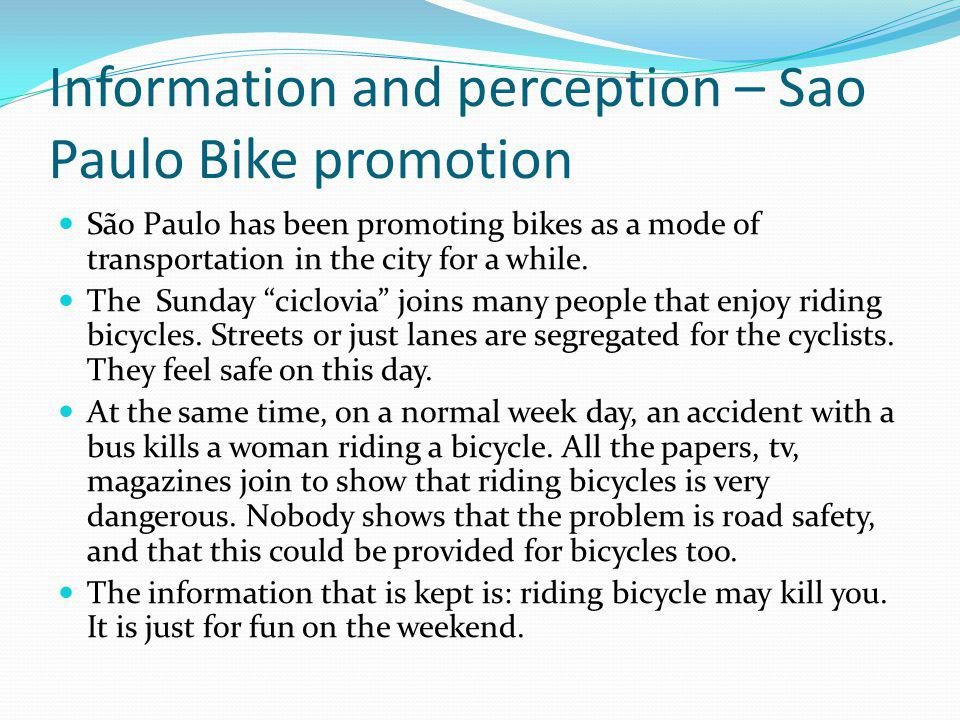 Information and perception – Sao Paulo Bike promotion São Paulo has been promoting bikes as a mode of transportation in the city for a while.