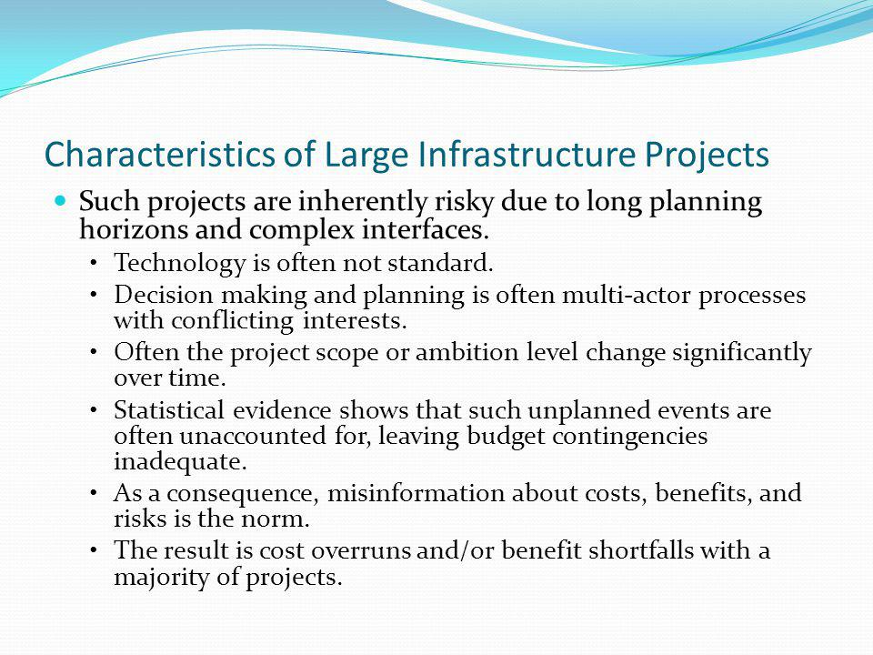 Characteristics of Large Infrastructure Projects Such projects are inherently risky due to long planning horizons and complex interfaces.