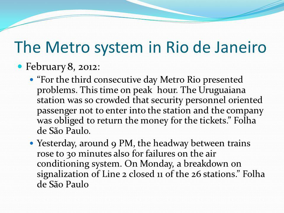 The Metro system in Rio de Janeiro February 8, 2012: For the third consecutive day Metro Rio presented problems.