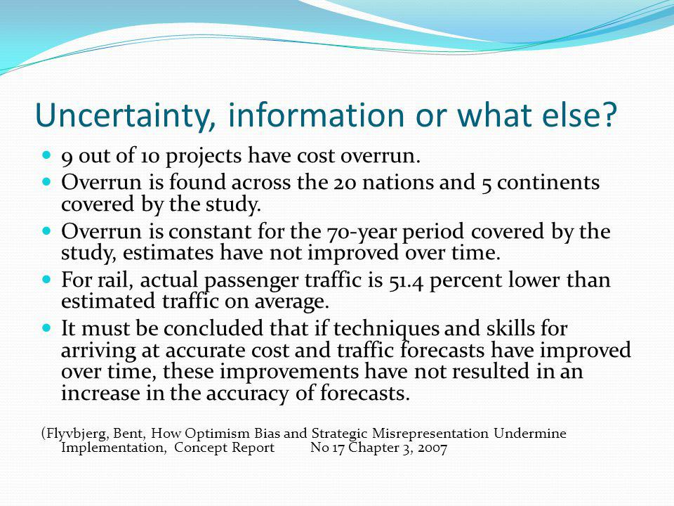 Uncertainty, information or what else.9 out of 10 projects have cost overrun.