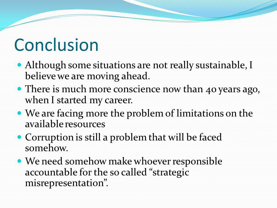 Conclusion Although some situations are not really sustainable, I believe we are moving ahead.