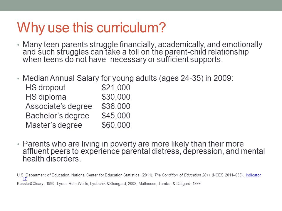 Why use this curriculum? Many teen parents struggle financially, academically, and emotionally and such struggles can take a toll on the parent-child