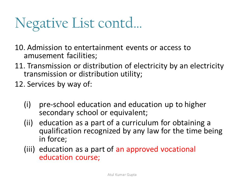 Negative List contd… 10. Admission to entertainment events or access to amusement facilities; 11.