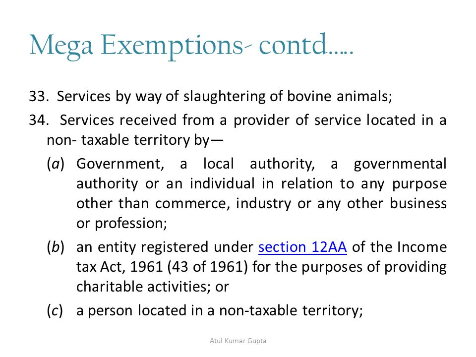 Mega Exemptions- contd….. 33. Services by way of slaughtering of bovine animals; 34.