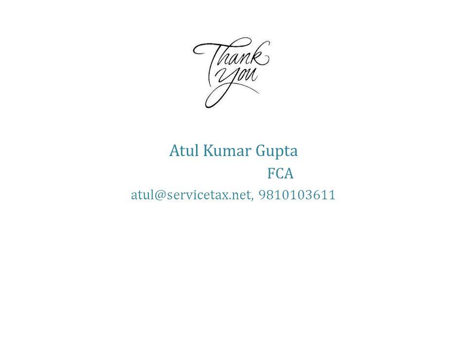 Atul Kumar Gupta FCA atul@servicetax.net, 9810103611