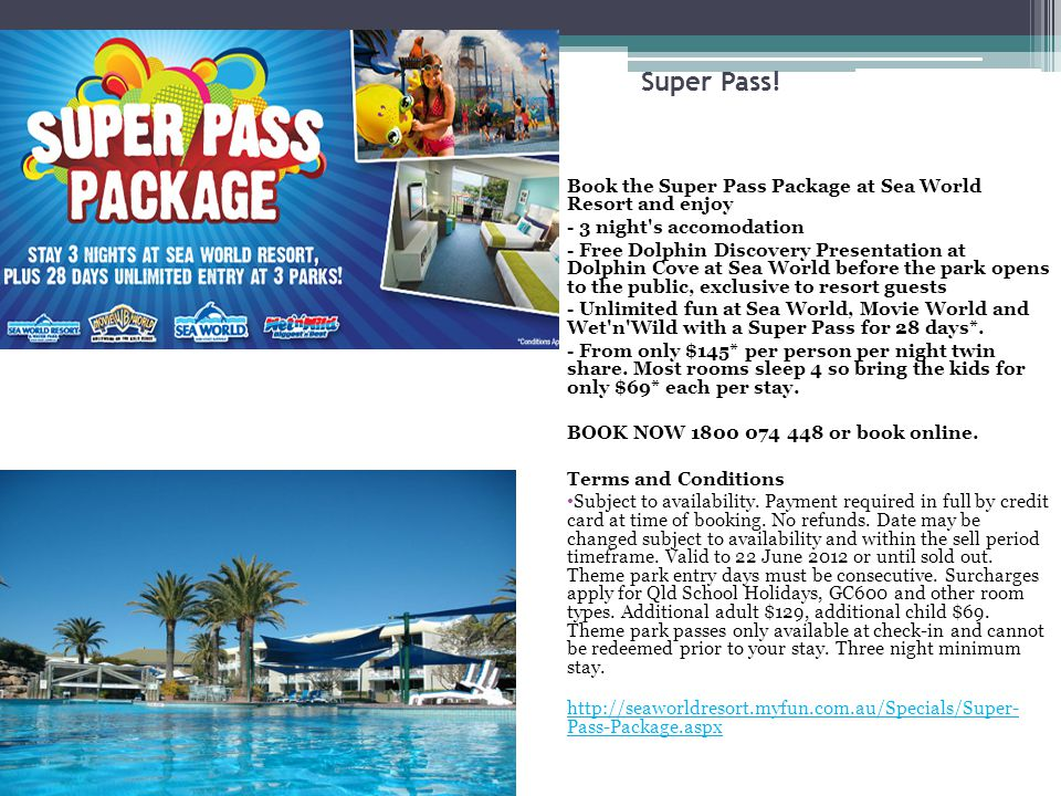 Super Pass! Book the Super Pass Package at Sea World Resort and enjoy - 3 night's accomodation - Free Dolphin Discovery Presentation at Dolphin Cove a