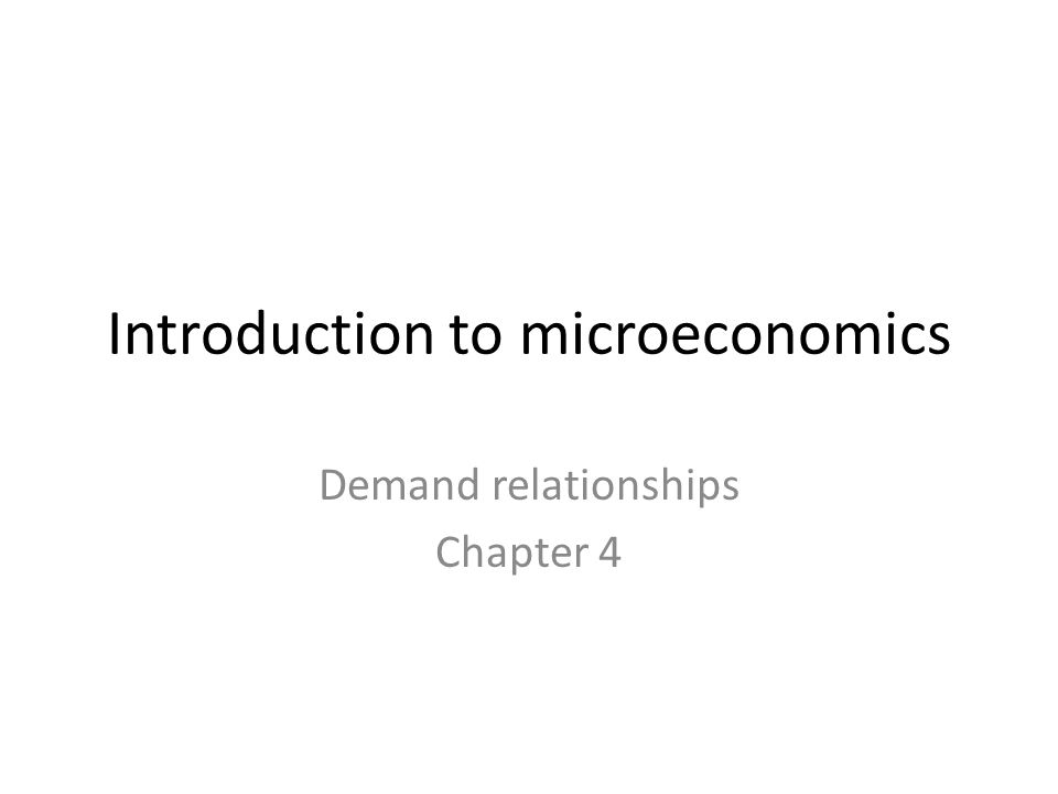 Introduction to microeconomics Demand relationships Chapter 4