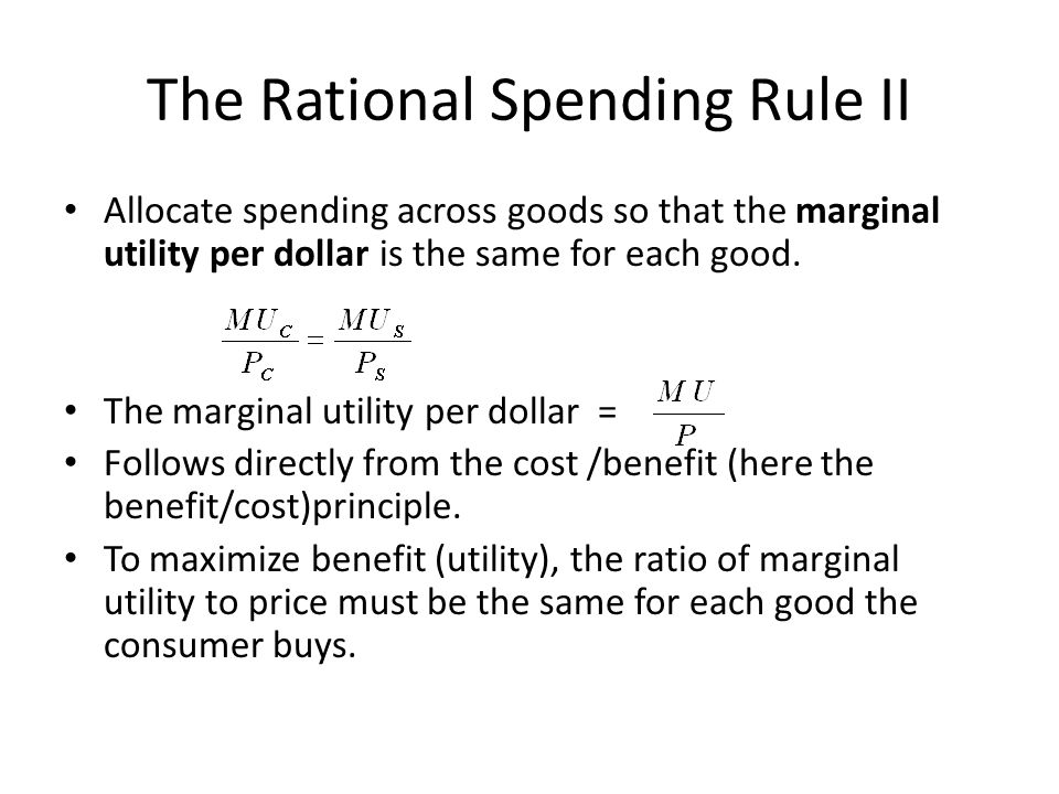 Allocate spending across goods so that the marginal utility per dollar is the same for each good.