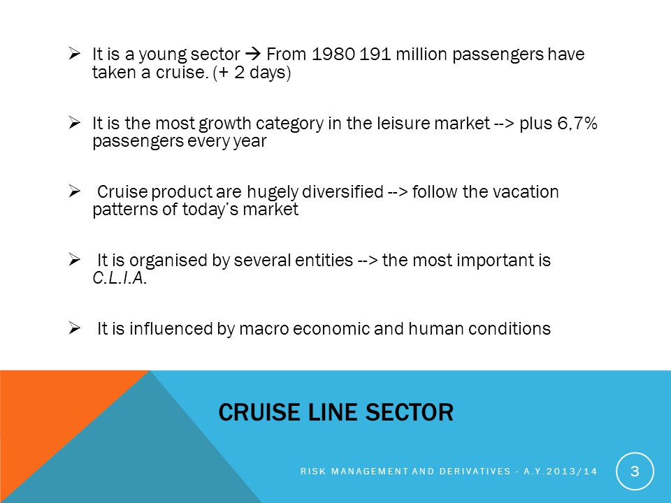 CRUISE LINE SECTOR It is a young sector From 1980 191 million passengers have taken a cruise.