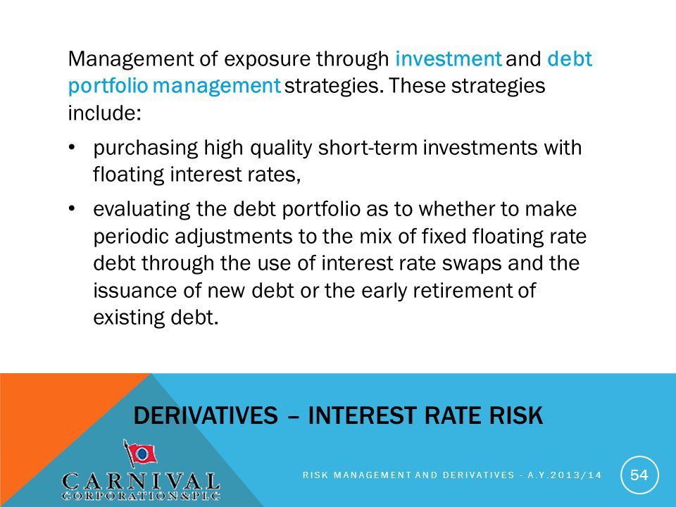Management of exposure through investment and debt portfolio management strategies.