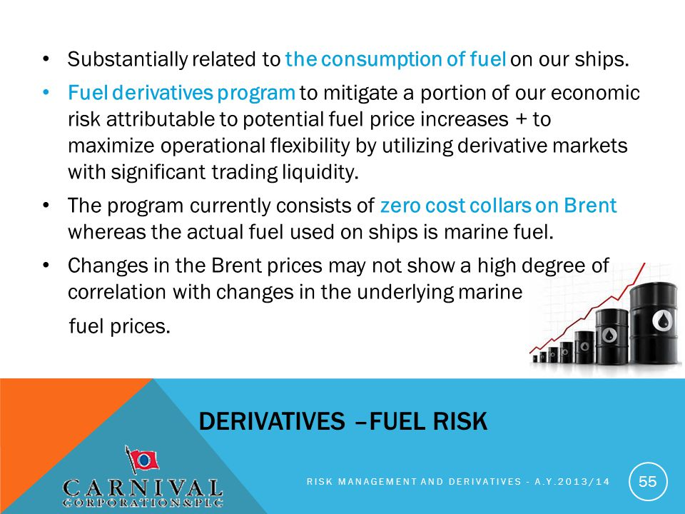 Substantially related to the consumption of fuel on our ships.