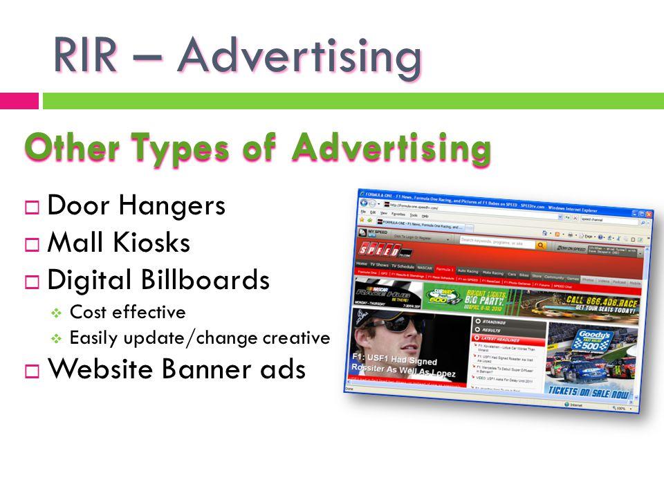 RIR – Advertising Other Types of Advertising Door Hangers Mall Kiosks Digital Billboards Cost effective Easily update/change creative Website Banner ads
