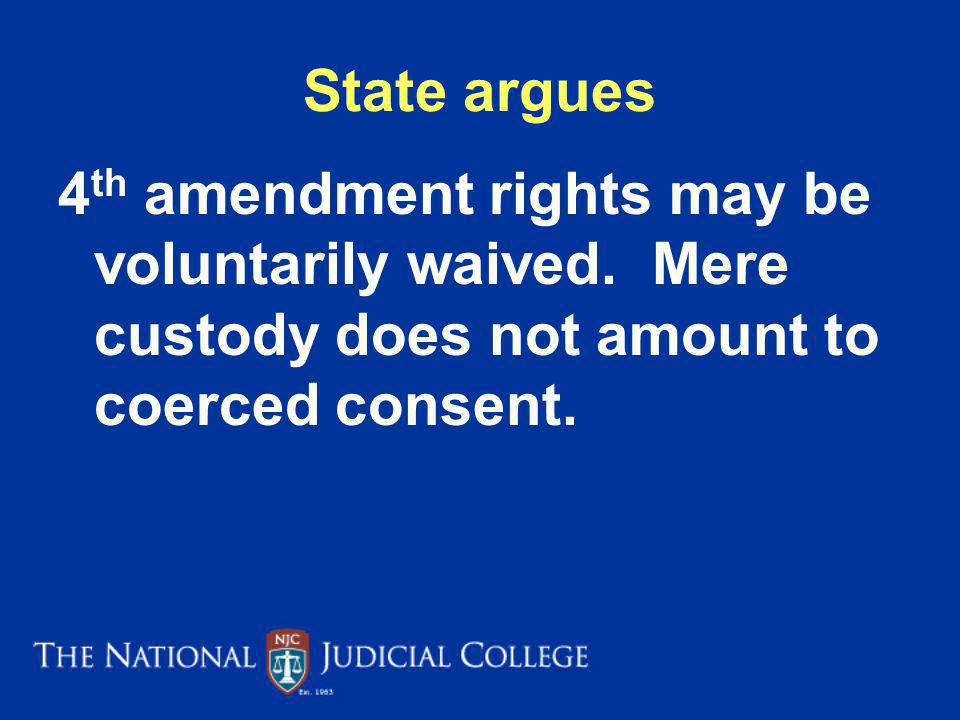 State argues 4 th amendment rights may be voluntarily waived.