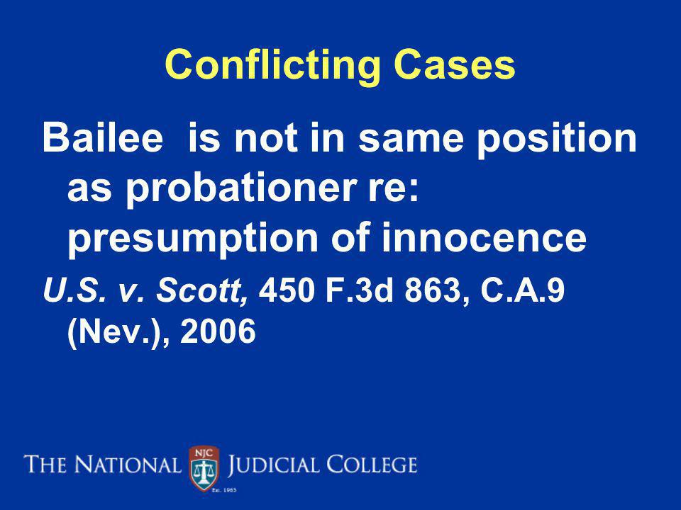 Conflicting Cases Bailee is not in same position as probationer re: presumption of innocence U.S.
