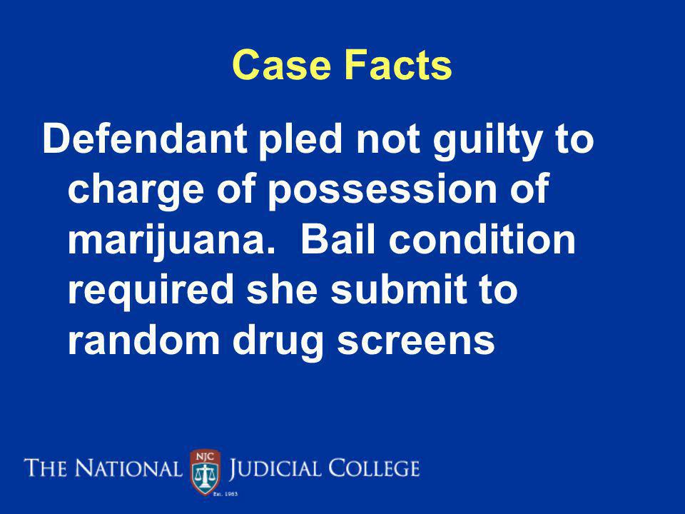 Case Facts Defendant pled not guilty to charge of possession of marijuana.