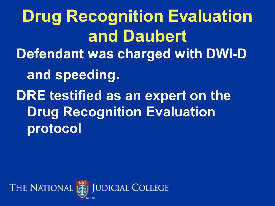 Drug Recognition Evaluation and Daubert Defendant was charged with DWI-D and speeding.