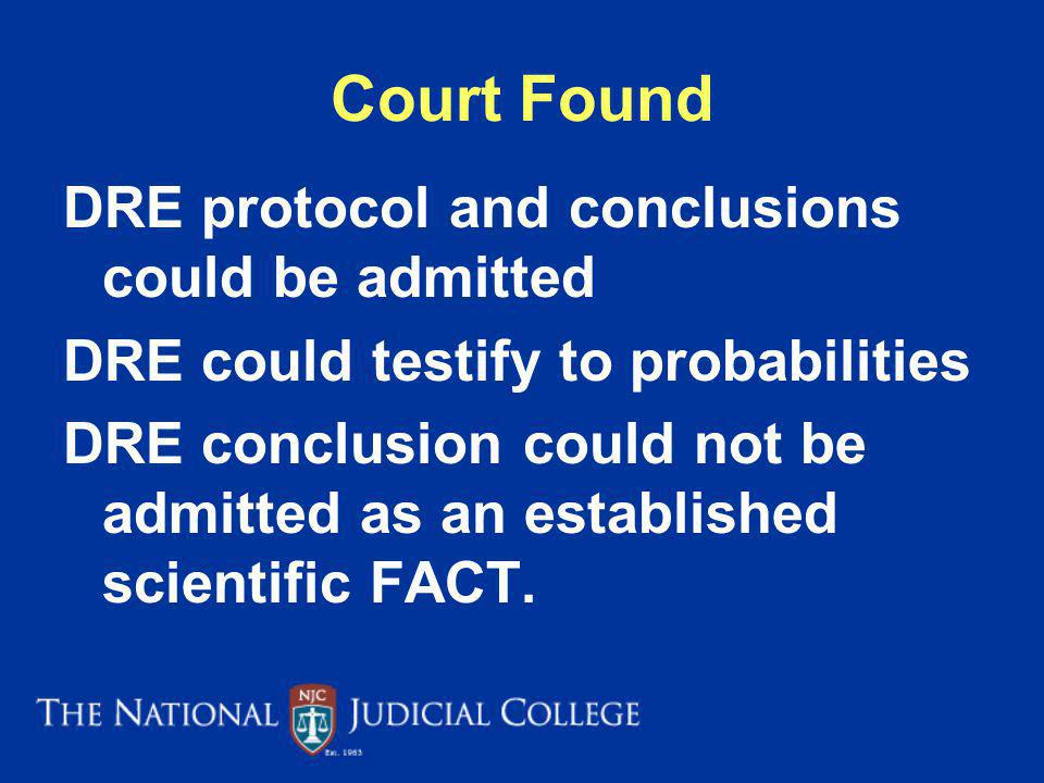 Court Found DRE protocol and conclusions could be admitted DRE could testify to probabilities DRE conclusion could not be admitted as an established scientific FACT.
