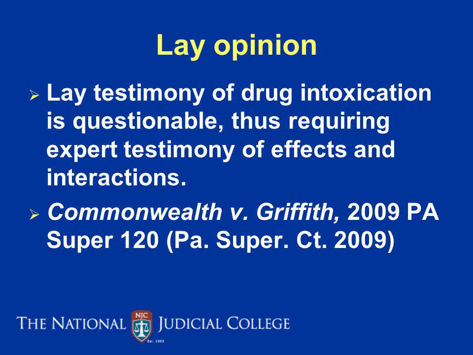 Lay opinion Lay testimony of drug intoxication is questionable, thus requiring expert testimony of effects and interactions.