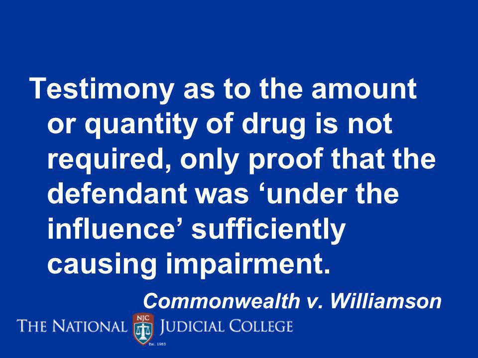 Testimony as to the amount or quantity of drug is not required, only proof that the defendant was under the influence sufficiently causing impairment.