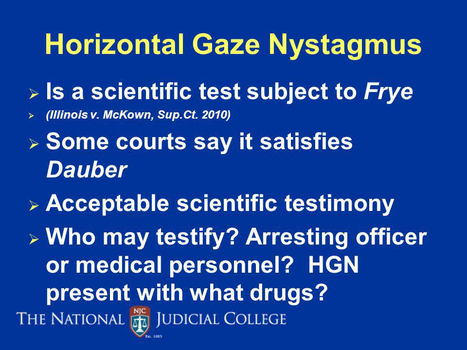 Horizontal Gaze Nystagmus Is a scientific test subject to Frye (Illinois v.