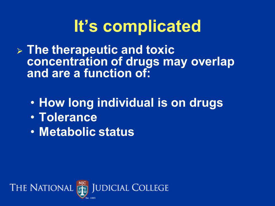 Its complicated The therapeutic and toxic concentration of drugs may overlap and are a function of: How long individual is on drugs Tolerance Metabolic status