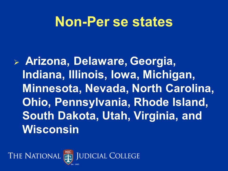Non-Per se states Arizona, Delaware, Georgia, Indiana, Illinois, Iowa, Michigan, Minnesota, Nevada, North Carolina, Ohio, Pennsylvania, Rhode Island,