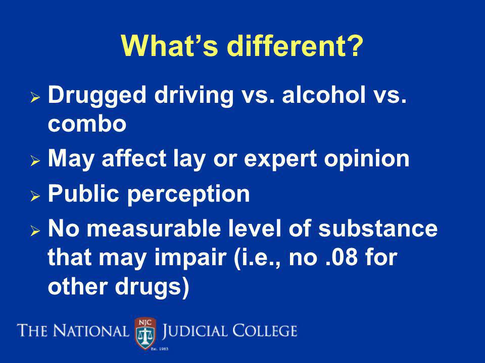 Whats different.Drugged driving vs. alcohol vs.
