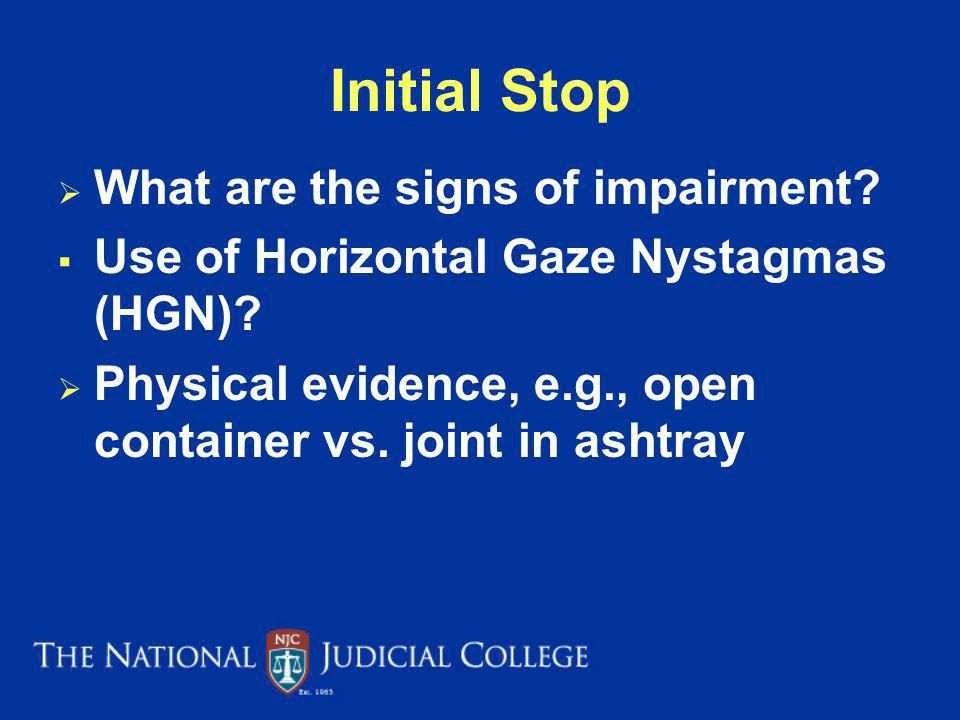 Initial Stop What are the signs of impairment.Use of Horizontal Gaze Nystagmas (HGN).