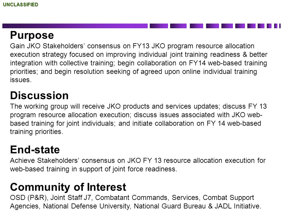 Purpose Gain JKO Stakeholders consensus on FY13 JKO program resource allocation execution strategy focused on improving individual joint training read