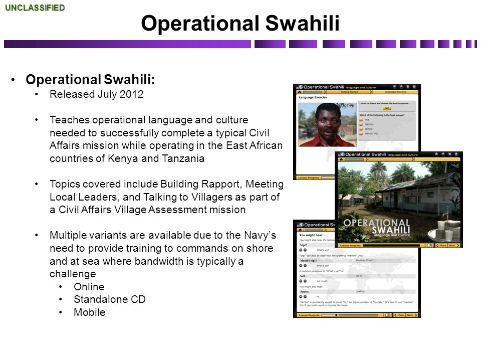 Operational SwahiliUNCLASSIFIED Operational Swahili: Released July 2012 Teaches operational language and culture needed to successfully complete a typ