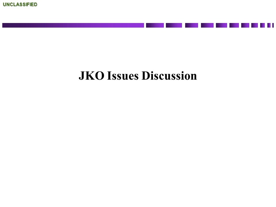 JKO Issues DiscussionUNCLASSIFIED