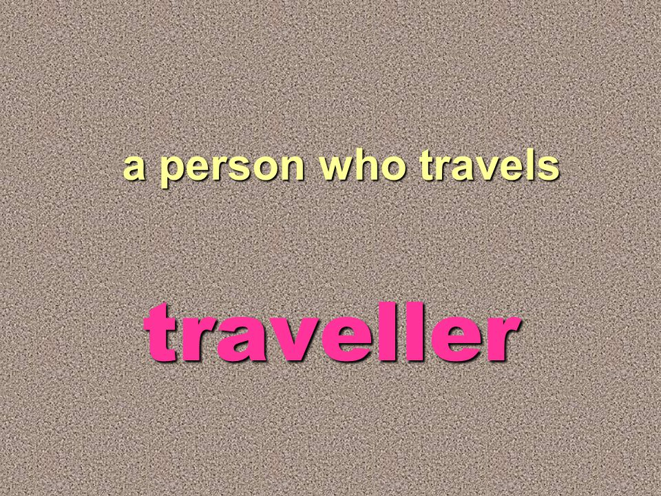 a person who travels traveller