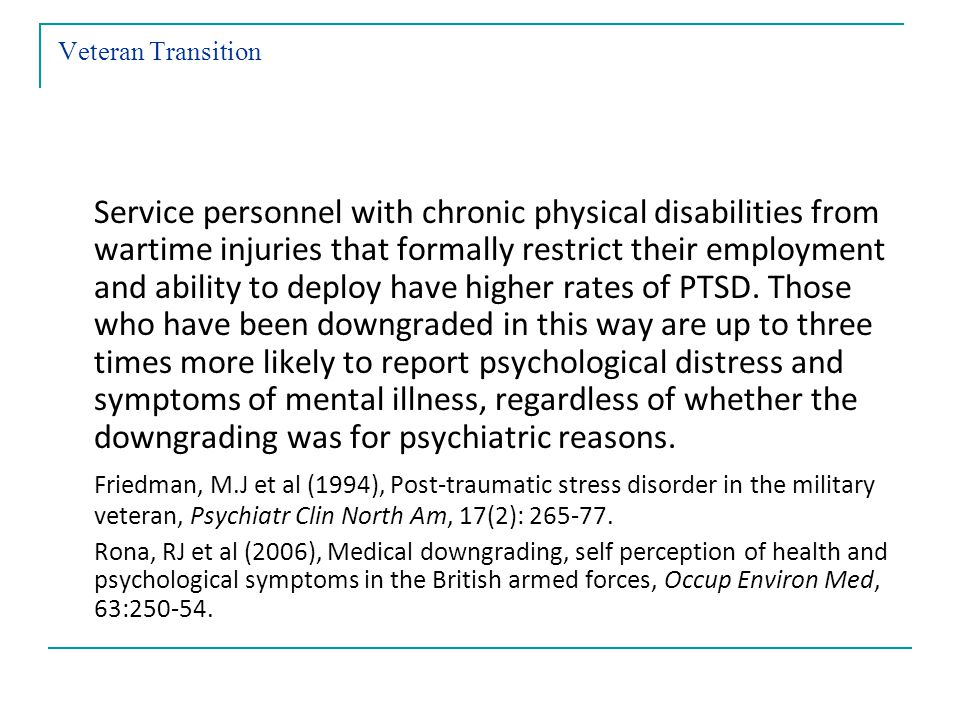 Veteran Transition Service personnel with chronic physical disabilities from wartime injuries that formally restrict their employment and ability to deploy have higher rates of PTSD.
