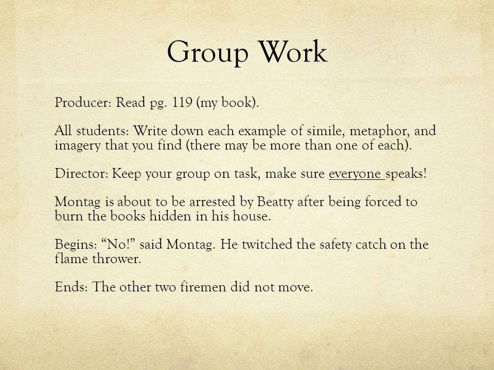 Group Work Producer: Read pg. 119 (my book). All students: Write down each example of simile, metaphor, and imagery that you find (there may be more t