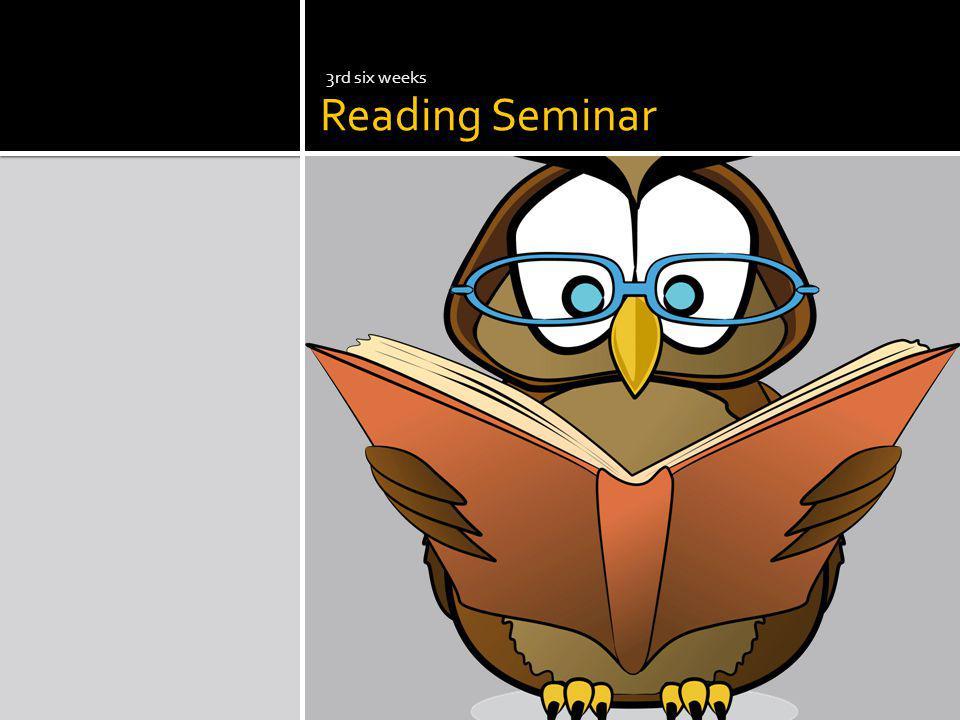 Reading Seminar 3rd six weeks