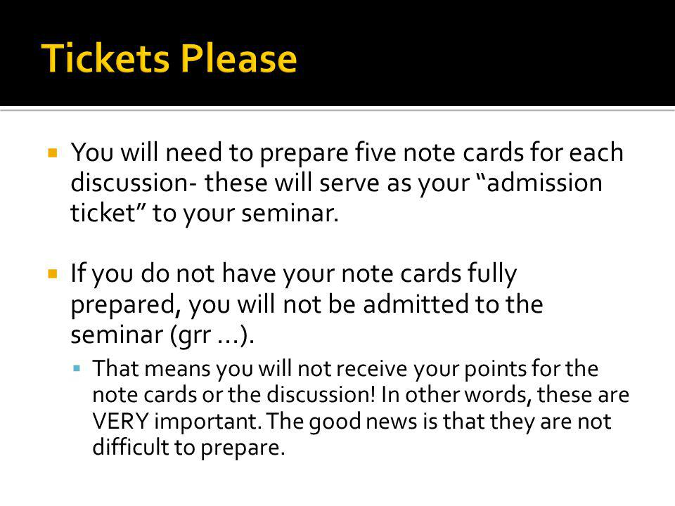 You will need to prepare five note cards for each discussion- these will serve as your admission ticket to your seminar.