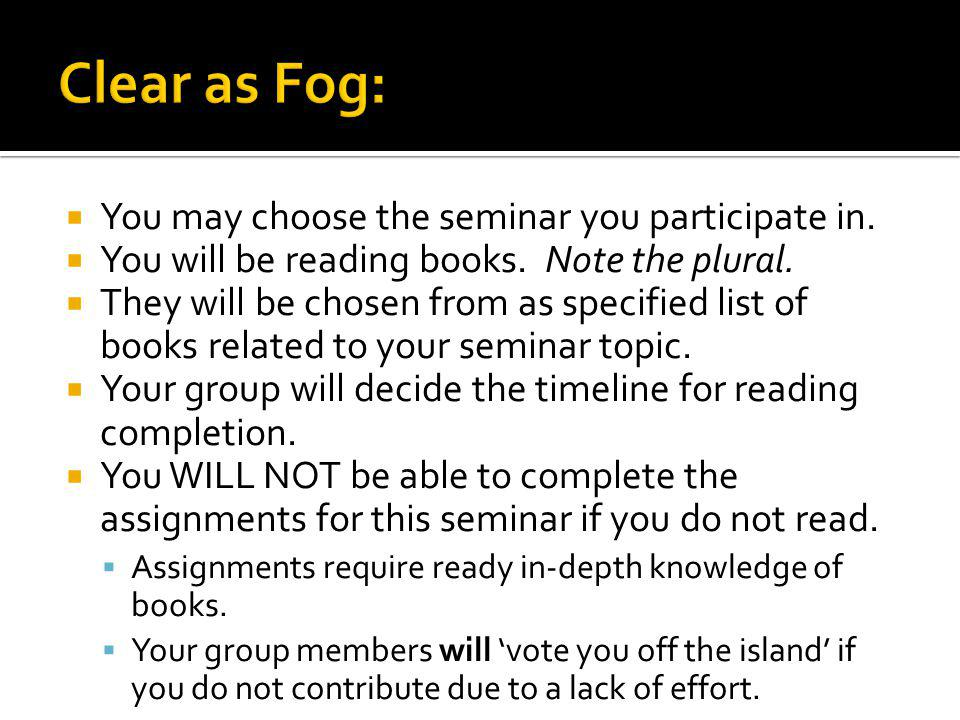 You may choose the seminar you participate in. You will be reading books.