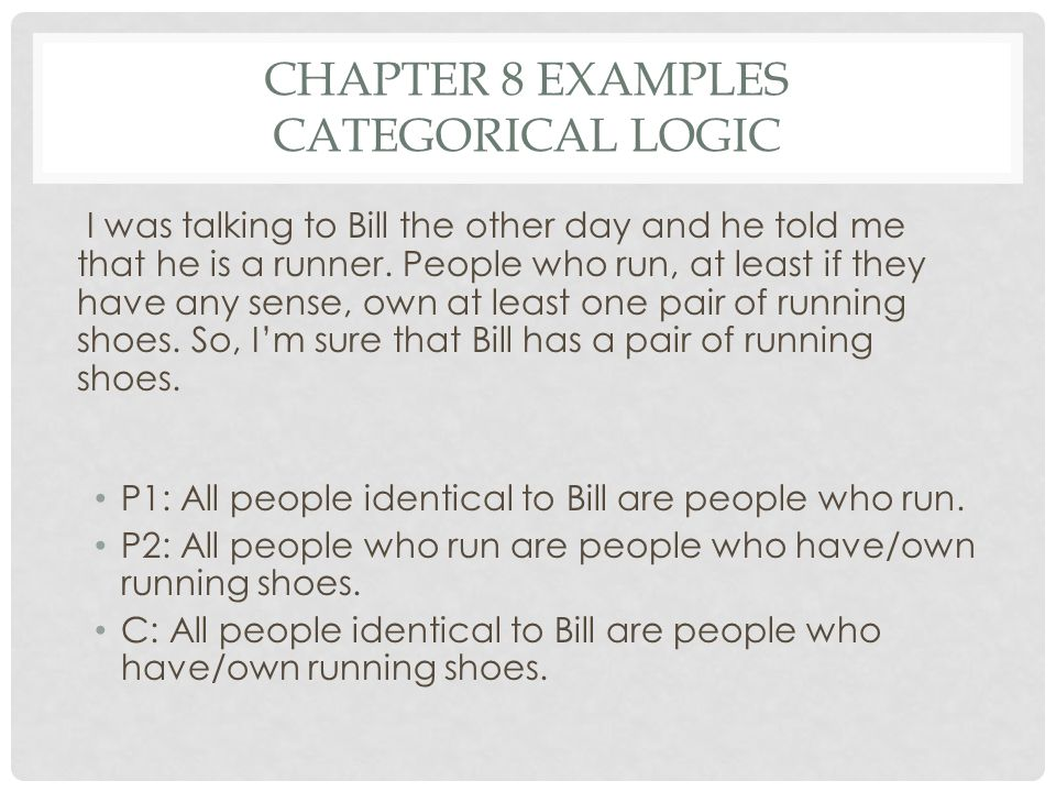 CHAPTER 8 EXAMPLES CATEGORICAL LOGIC I was talking to Bill the other day and he told me that he is a runner. People who run, at least if they have any