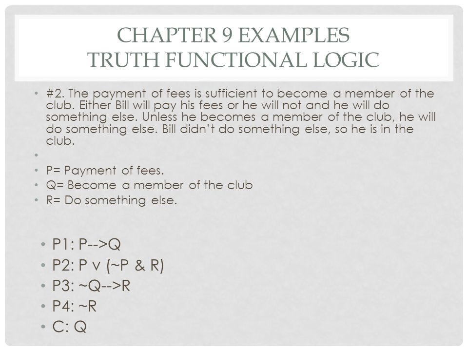 CHAPTER 9 EXAMPLES TRUTH FUNCTIONAL LOGIC #2. The payment of fees is sufficient to become a member of the club. Either Bill will pay his fees or he wi
