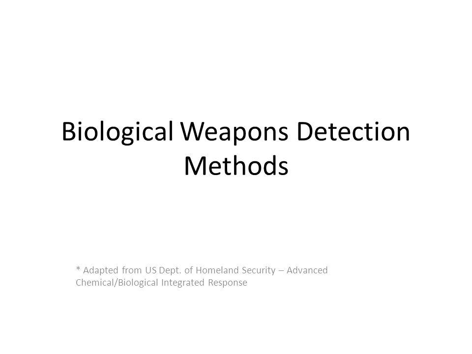 Objectives Outline biological detection methods Define methodology Discuss capabilities and limitations Discuss future technology